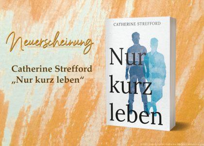 "Catherine Strefford: ""Nur kurz leben"""